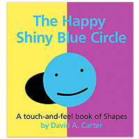 The Happy Shiny Blue Circle A Touch-and-Feel Book of Shapes