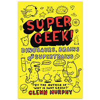Supergeek! Dinosaurs, Brains and Supertrains
