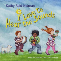 I Love to Hear the Sounds - Kathy Reid-Naiman